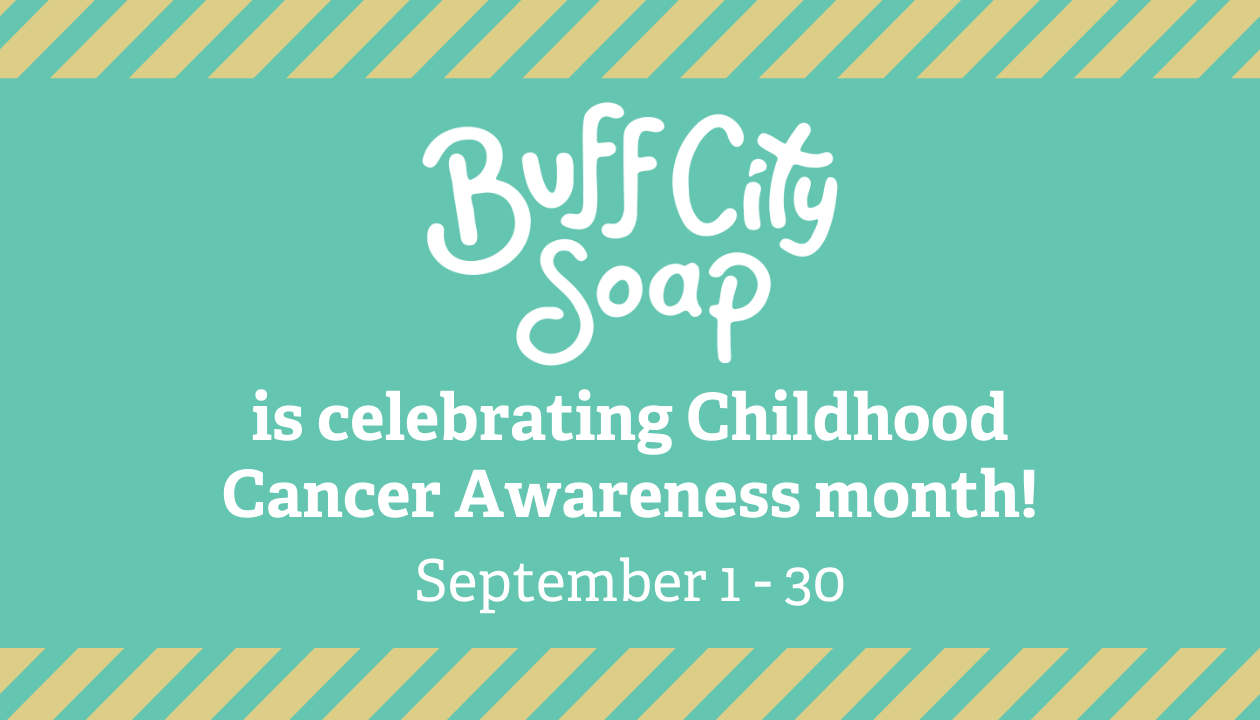 Buff City Soap is honoring Childhood Cancer Awareness month: September 1-30